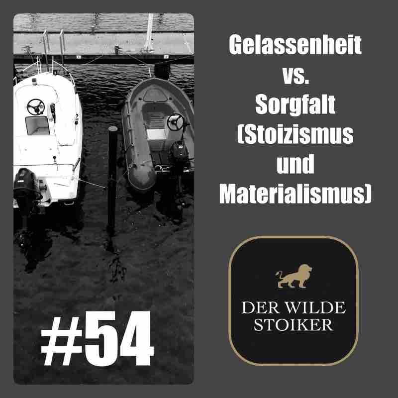 #54 Gelassenheit vs. Sorgfalt (Stoizismus und Materialismus)