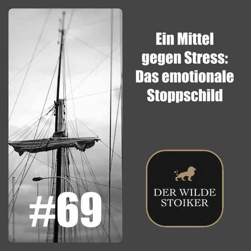 #69 Ein Mittel gegen Stress: Das emotionale Stoppschild - DER WILDE STOIKER