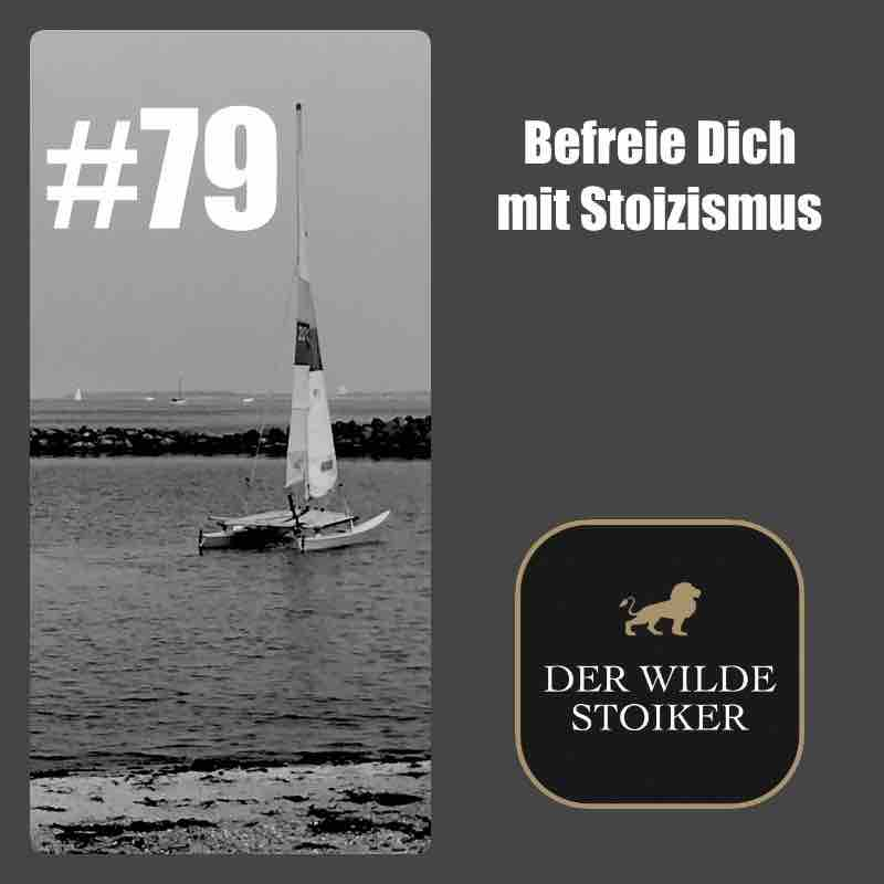 #79 Befreie Dich mit Stoizismus