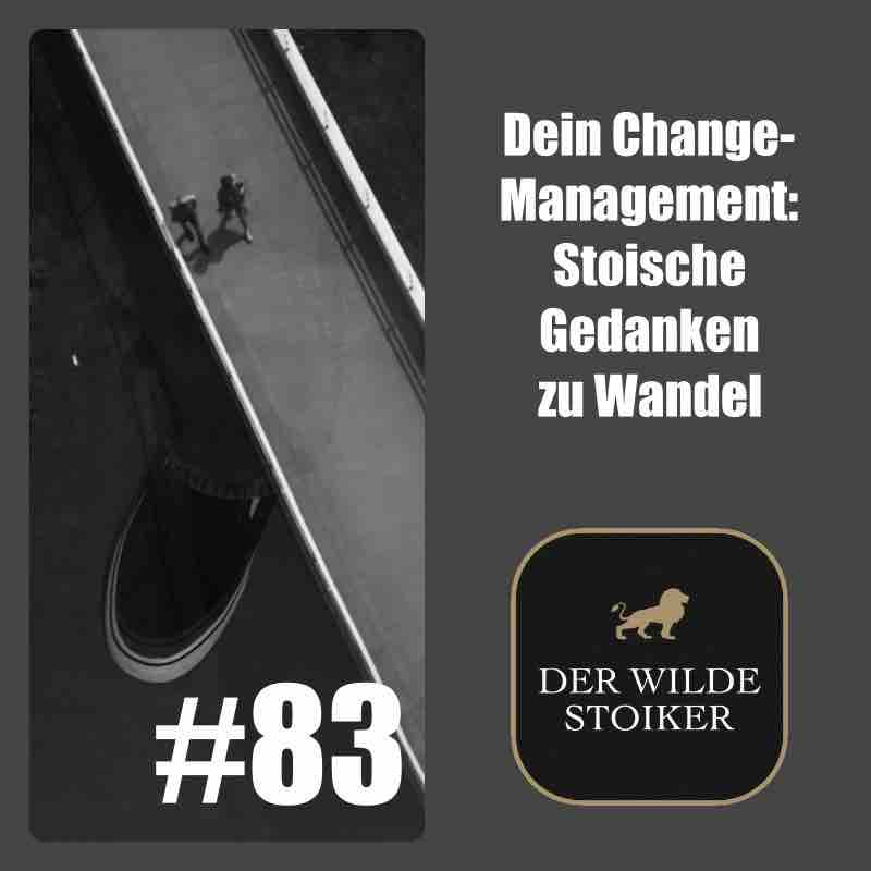 #83 Dein Change-Management: Stoische Gedanken zu Wandel
