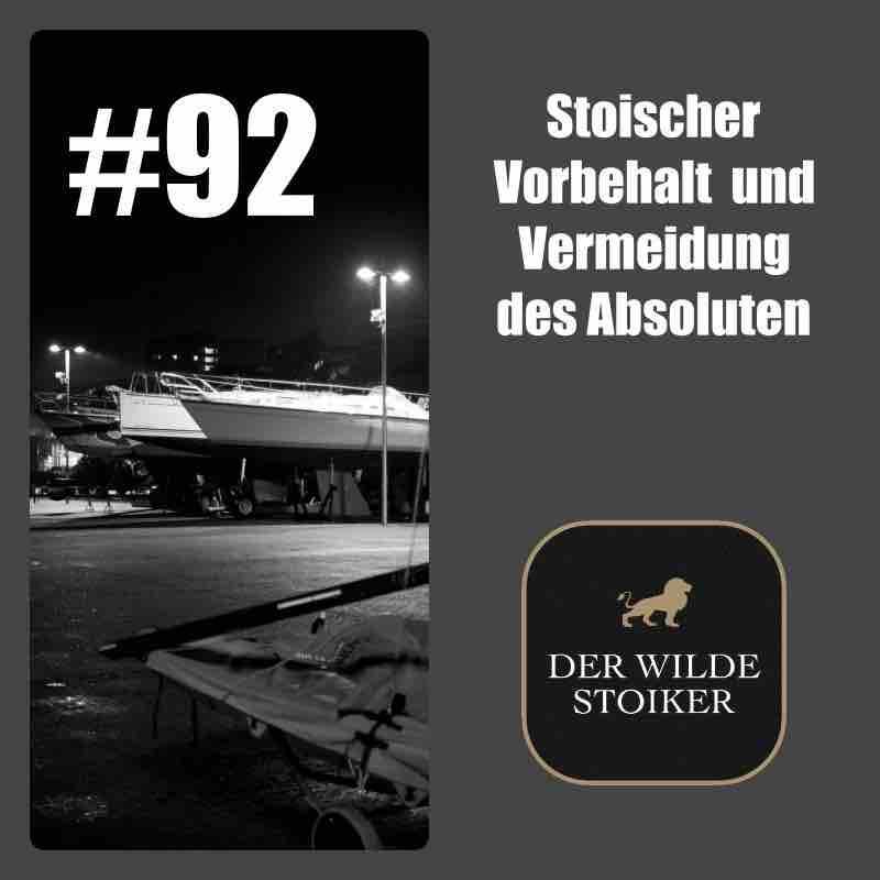 #92 Stoischer Vorbehalt, Eitelkeit und Vermeidung des Absoluten - DER WILDE STOIKER